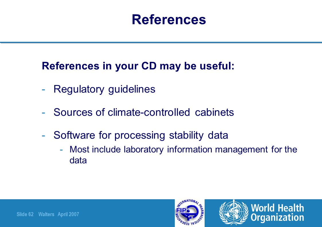 Slide 62 Walters April 2007 References References in your CD may be useful: -Regulatory guidelines -Sources of climate-controlled cabinets -Software f