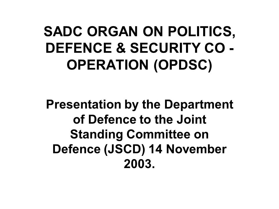 12 SADC OPDSC (CONT) In an effort to strengthen the Organ, a Strategic Indicative Plan of the Organ (SIPO), developed by the Troika of the Organ together with co - opted members such as South Africa was approved by SADC HoSG Summit held in Tanzania in 2003.