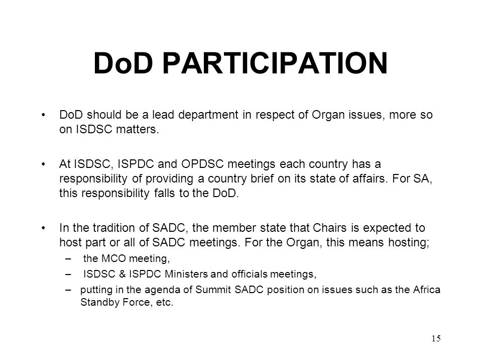 15 DoD PARTICIPATION DoD should be a lead department in respect of Organ issues, more so on ISDSC matters.