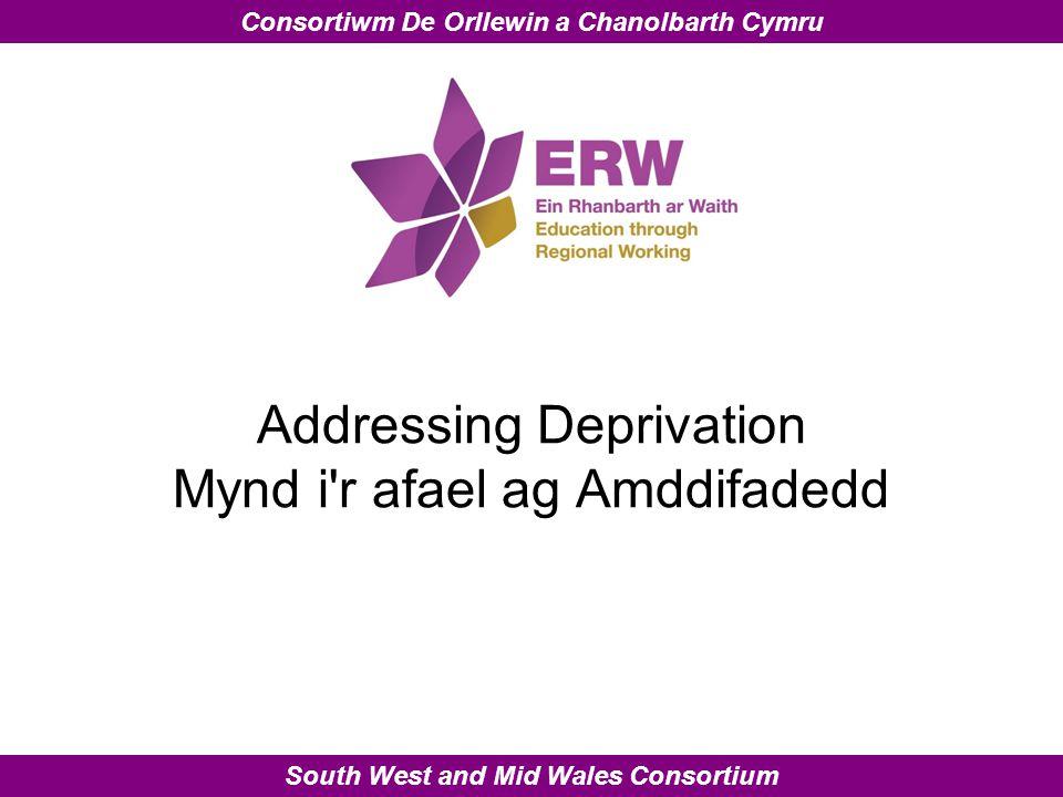South West and Mid Wales Consortium Consortiwm De Orllewin a Chanolbarth Cymru Addressing Deprivation Mynd i r afael ag Amddifadedd