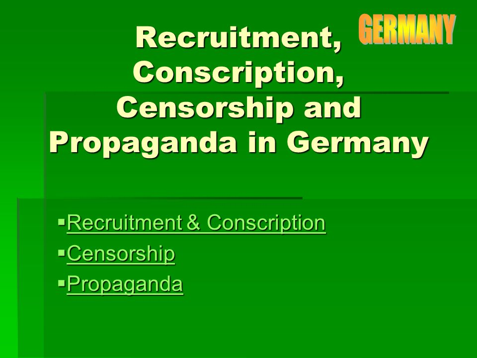 Recruitment & Conscription Recruitment & Conscription Germany at the time of the start of World War One did not have the need for recruitment as conscription had been an accepted part of German society for decades prior to 1914.