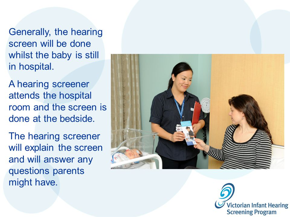 Generally, the hearing screen will be done whilst the baby is still in hospital.