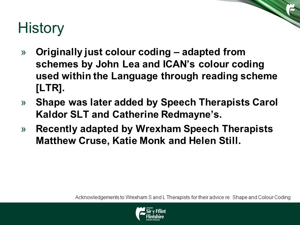 History »Originally just colour coding – adapted from schemes by John Lea and ICAN's colour coding used within the Language through reading scheme [LT