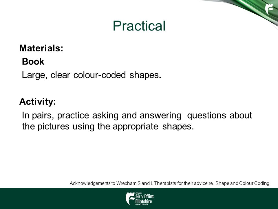 Practical Materials: Book Large, clear colour-coded shapes. Activity: In pairs, practice asking and answering questions about the pictures using the a