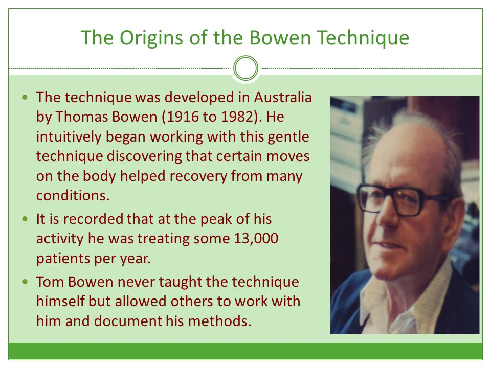 The Origins of the Bowen Technique The technique was developed in Australia by Thomas Bowen (1916 to 1982).