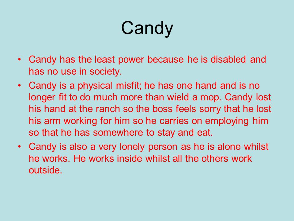Candy Candy has the least power because he is disabled and has no use in society.