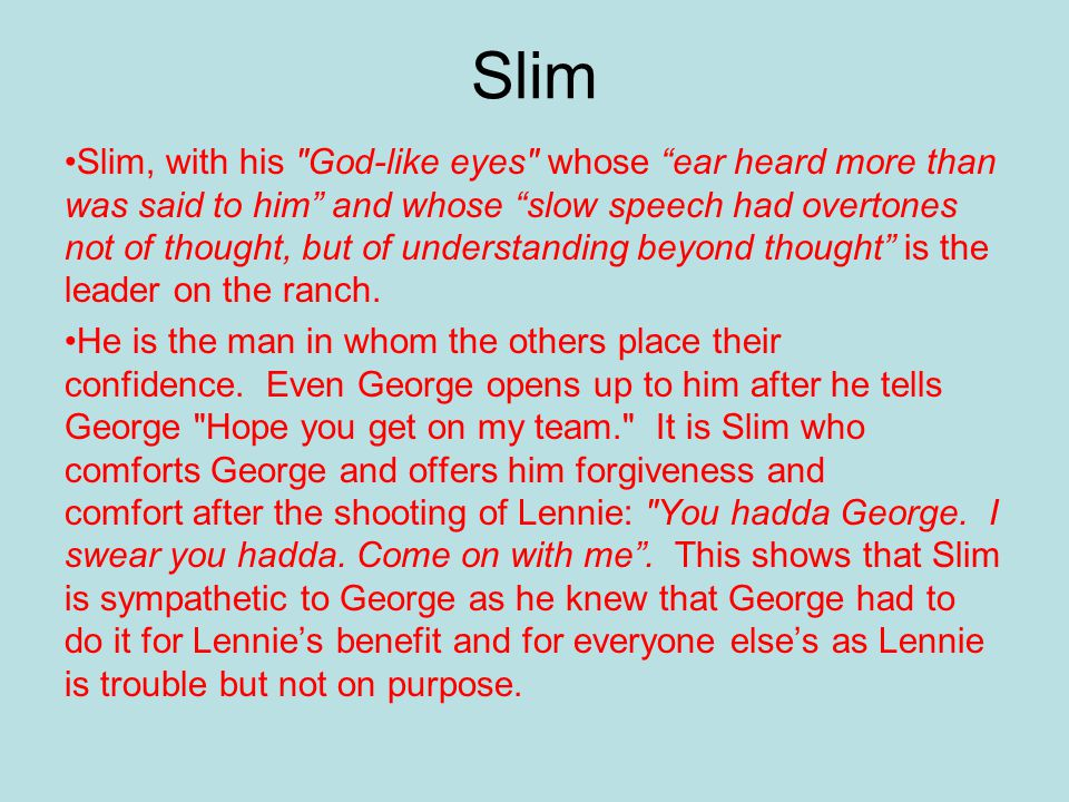 Slim Slim is also a natural leader because he s wise and judicious: 'Slim's word is law'.