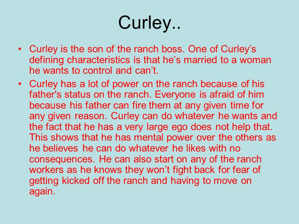Curley.. Curley is the son of the ranch boss.