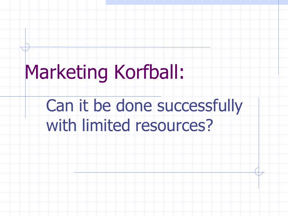 Marketing Korfball: Can it be done successfully with limited resources