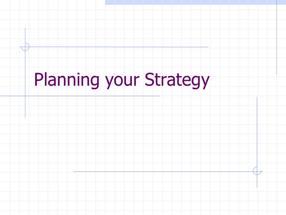 Planning your Strategy