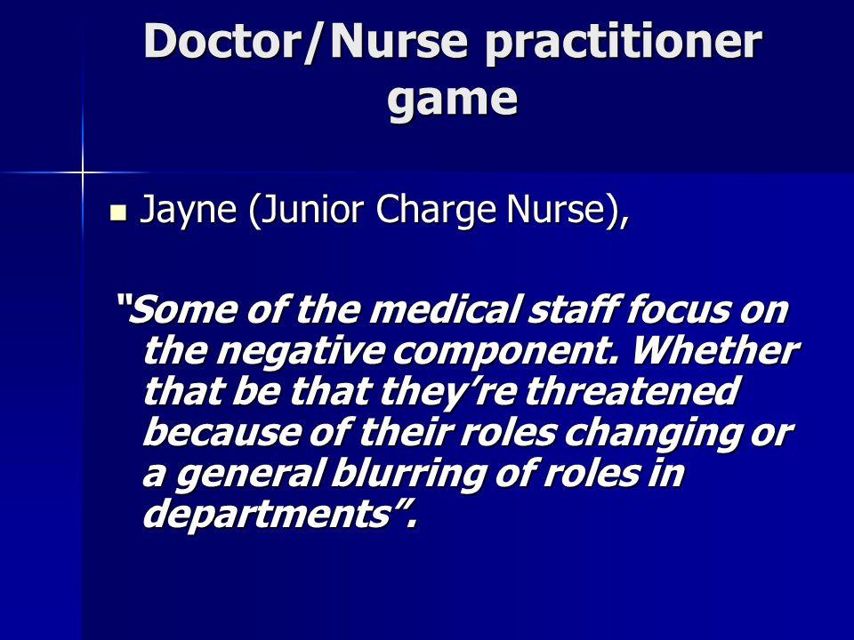 Doctor/Nurse practitioner game Jayne (Junior Charge Nurse), Jayne (Junior Charge Nurse), Some of the medical staff focus on the negative component.