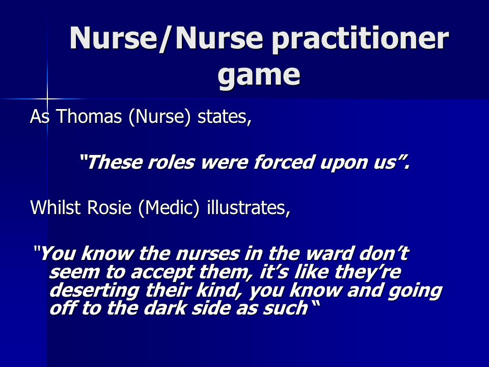 Nurse/Nurse practitioner game As Thomas (Nurse) states, These roles were forced upon us .