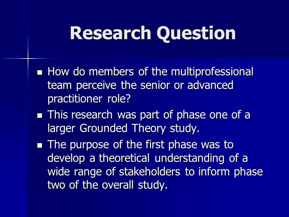 Research Question How do members of the multiprofessional team perceive the senior or advanced practitioner role.