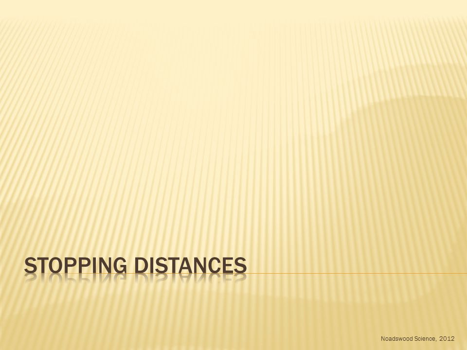  To understand what can affect the stopping distances of a vehicle Wednesday, May 06, 2015