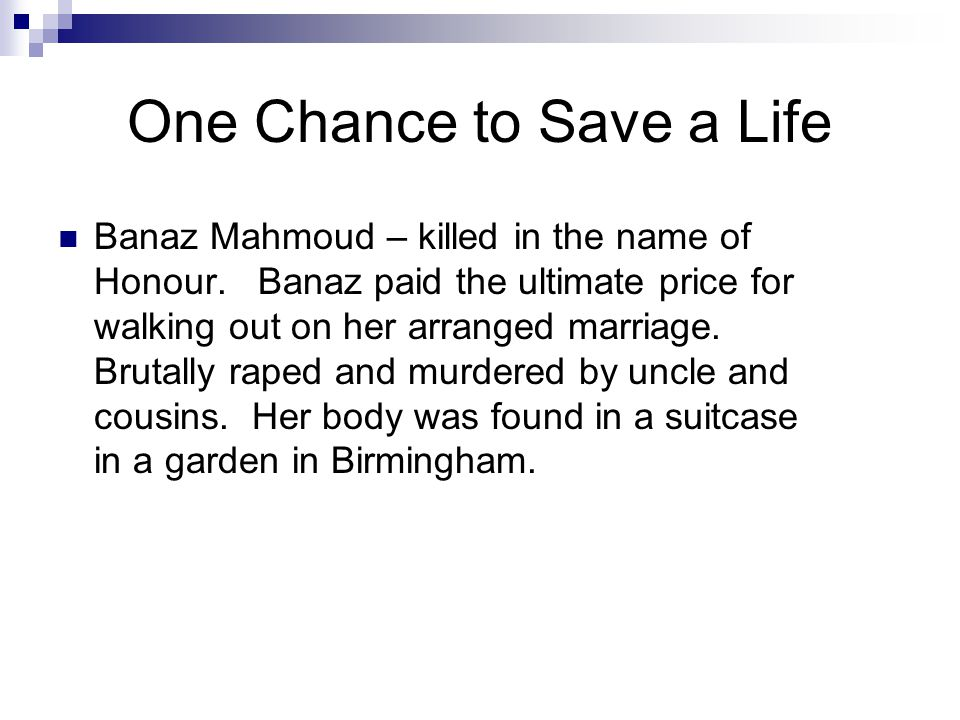 One Chance to Save a Life Banaz Mahmoud – killed in the name of Honour.