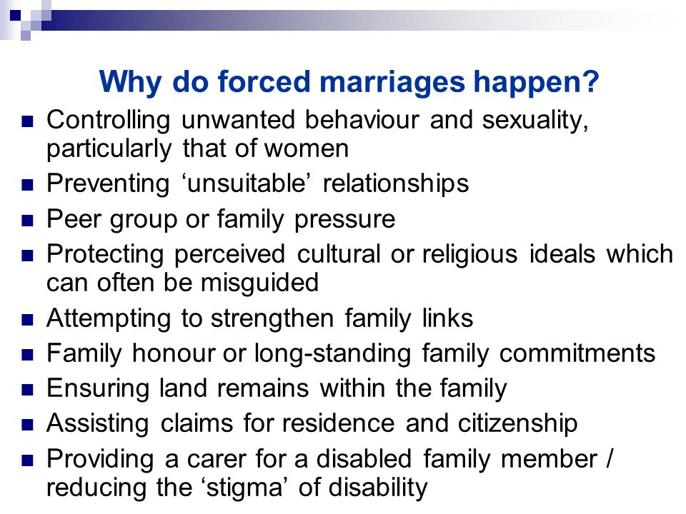 Why do forced marriages happen.
