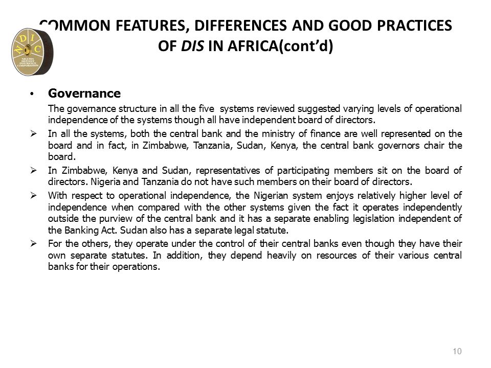 COMMON FEATURES, DIFFERENCES AND GOOD PRACTICES OF DIS IN AFRICA(cont'd) Governance The governance structure in all the five systems reviewed suggested varying levels of operational independence of the systems though all have independent board of directors.
