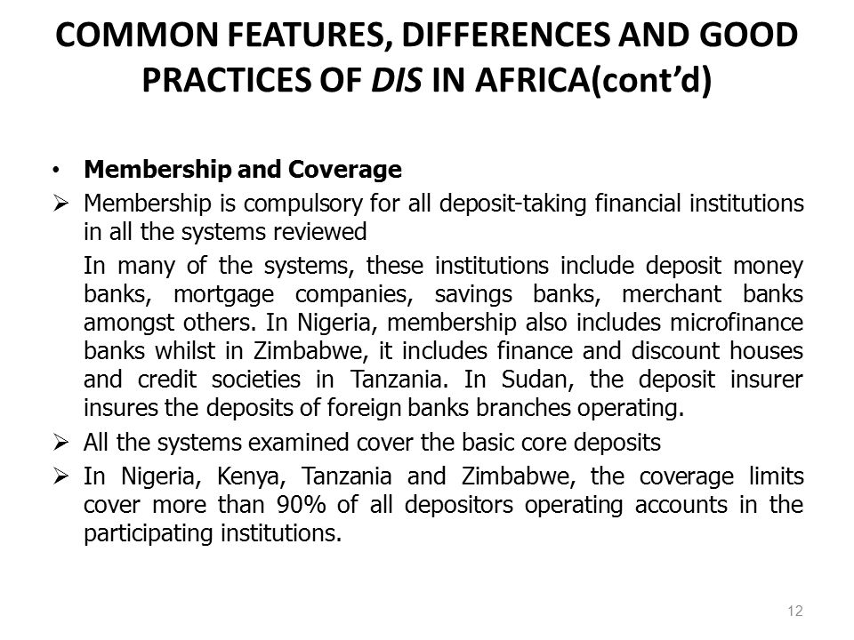 COMMON FEATURES, DIFFERENCES AND GOOD PRACTICES OF DIS IN AFRICA(cont'd) Membership and Coverage  Membership is compulsory for all deposit-taking fin