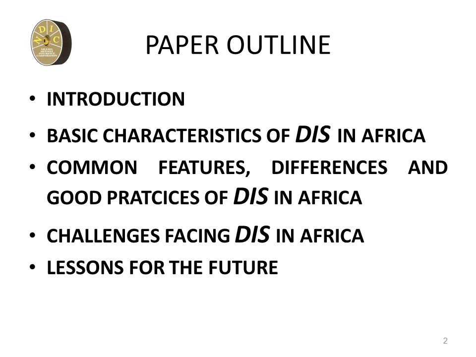 PAPER OUTLINE INTRODUCTION BASIC CHARACTERISTICS OF DIS IN AFRICA COMMON FEATURES, DIFFERENCES AND GOOD PRATCICES OF DIS IN AFRICA CHALLENGES FACING DIS IN AFRICA LESSONS FOR THE FUTURE 2