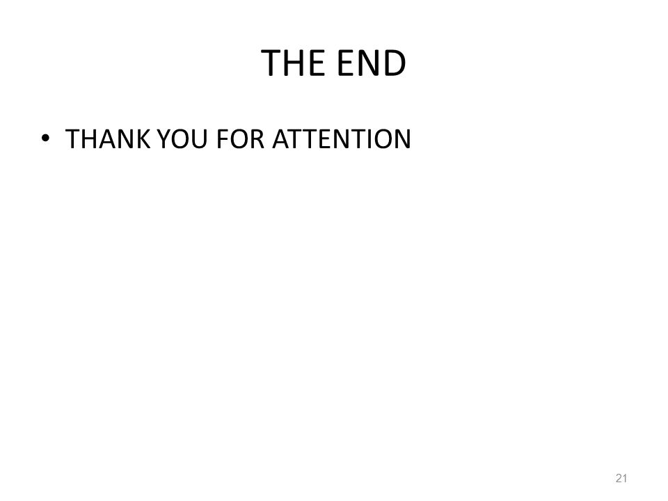 THE END THANK YOU FOR ATTENTION 21