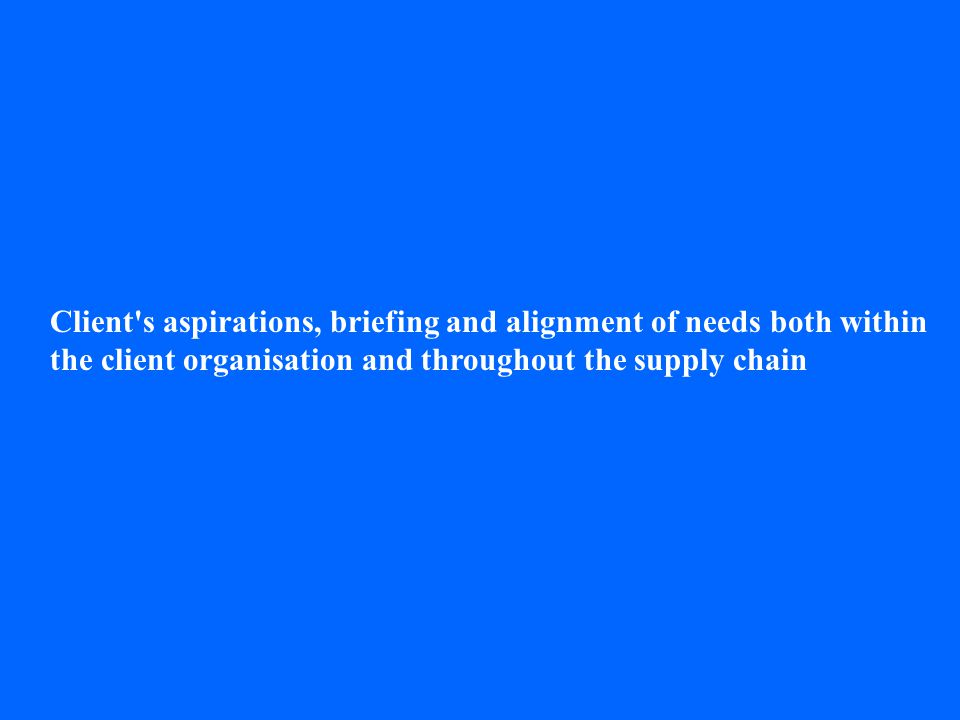 Client's aspirations, briefing and alignment of needs both within the client organisation and throughout the supply chain