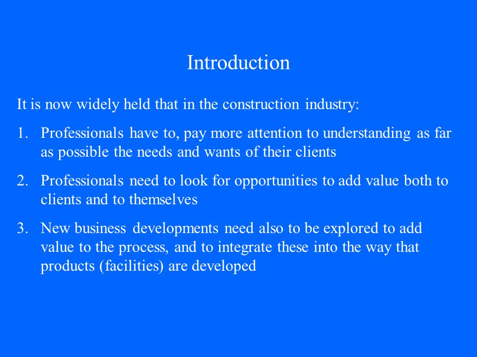 Introduction It is now widely held that in the construction industry: 1.Professionals have to, pay more attention to understanding as far as possible