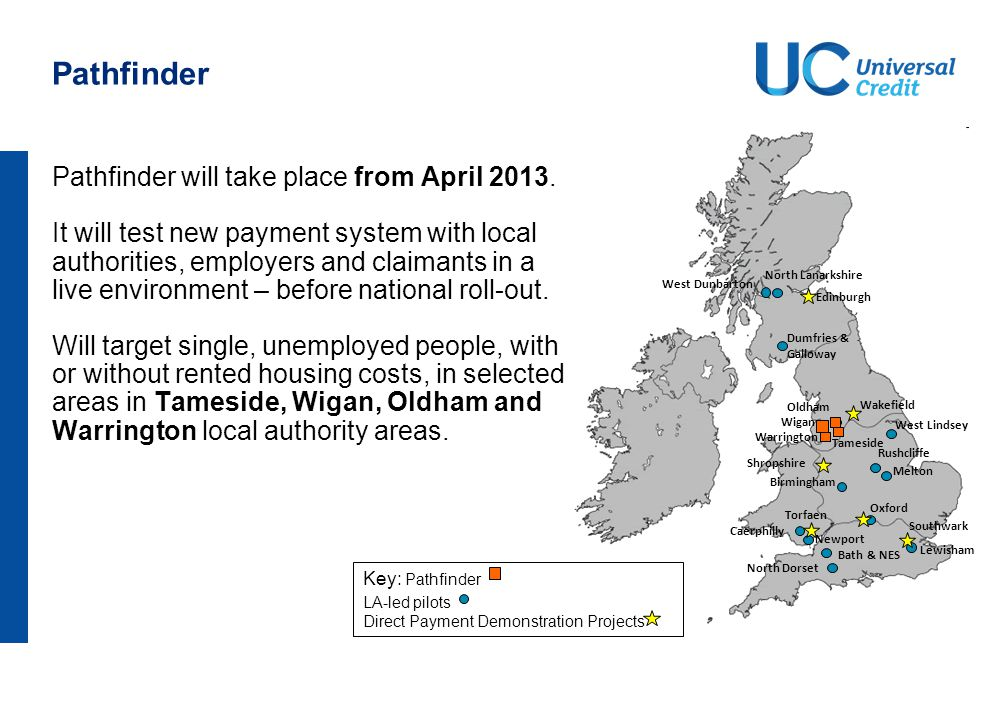Pathfinder will take place from April 2013. It will test new payment system with local authorities, employers and claimants in a live environment – be