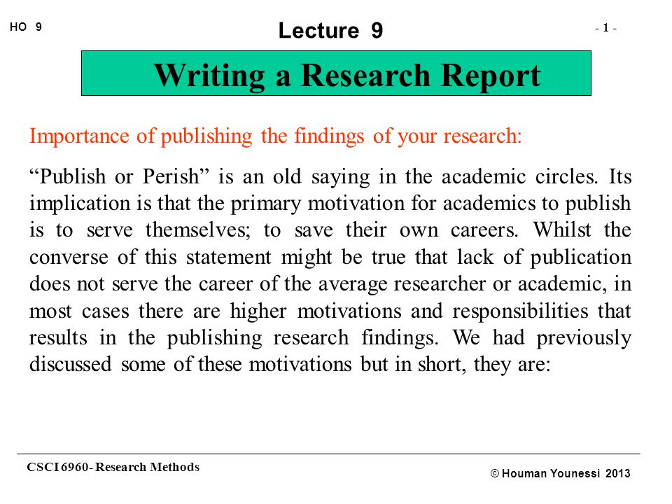 CSCI 6960- Research Methods - 22 - HO 9 © Houman Younessi 2013 Lecture 9 Writing a Research Report A Research Monogram: A research monogram is a book written by the researcher and published by a publisher for the purpose of general sale.