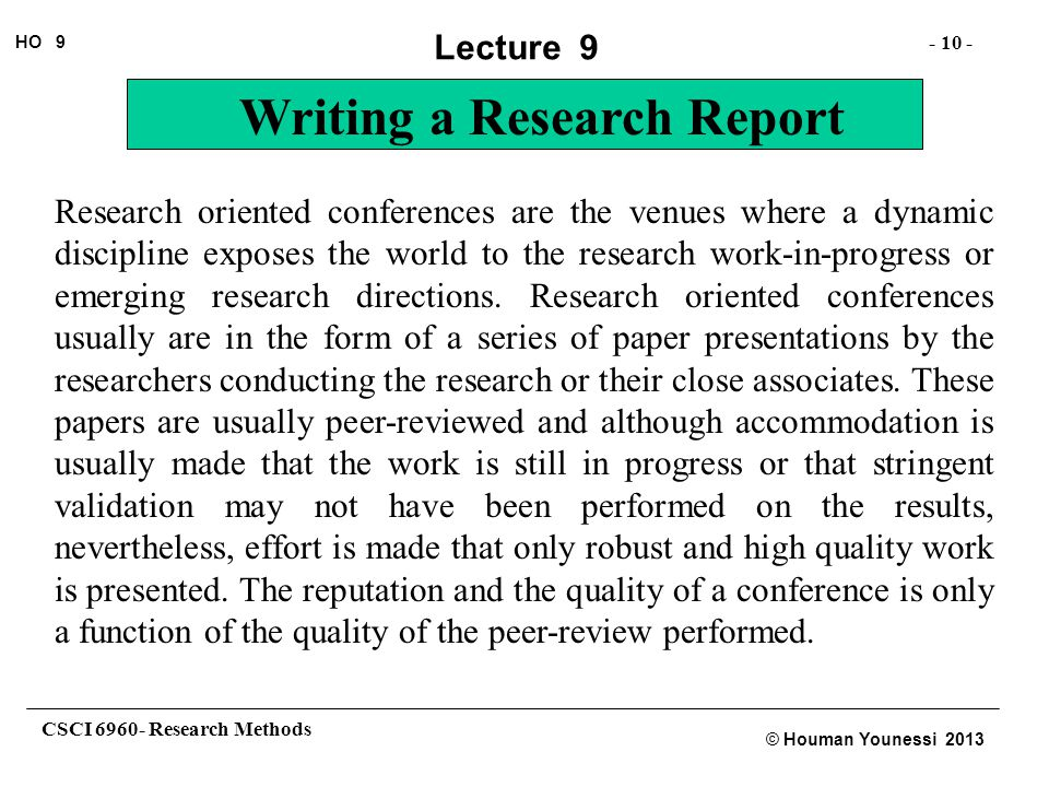CSCI 6960- Research Methods - 10 - HO 9 © Houman Younessi 2013 Lecture 9 Writing a Research Report Research oriented conferences are the venues where