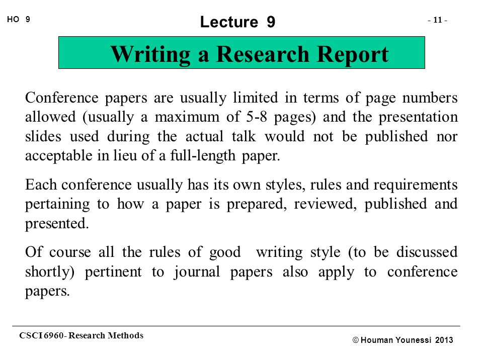 CSCI 6960- Research Methods - 11 - HO 9 © Houman Younessi 2013 Lecture 9 Writing a Research Report Conference papers are usually limited in terms of p