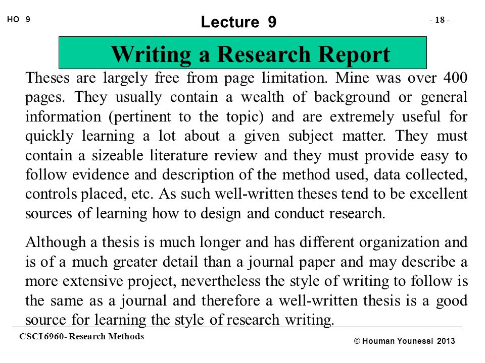 CSCI 6960- Research Methods - 18 - HO 9 © Houman Younessi 2013 Lecture 9 Writing a Research Report Theses are largely free from page limitation. Mine