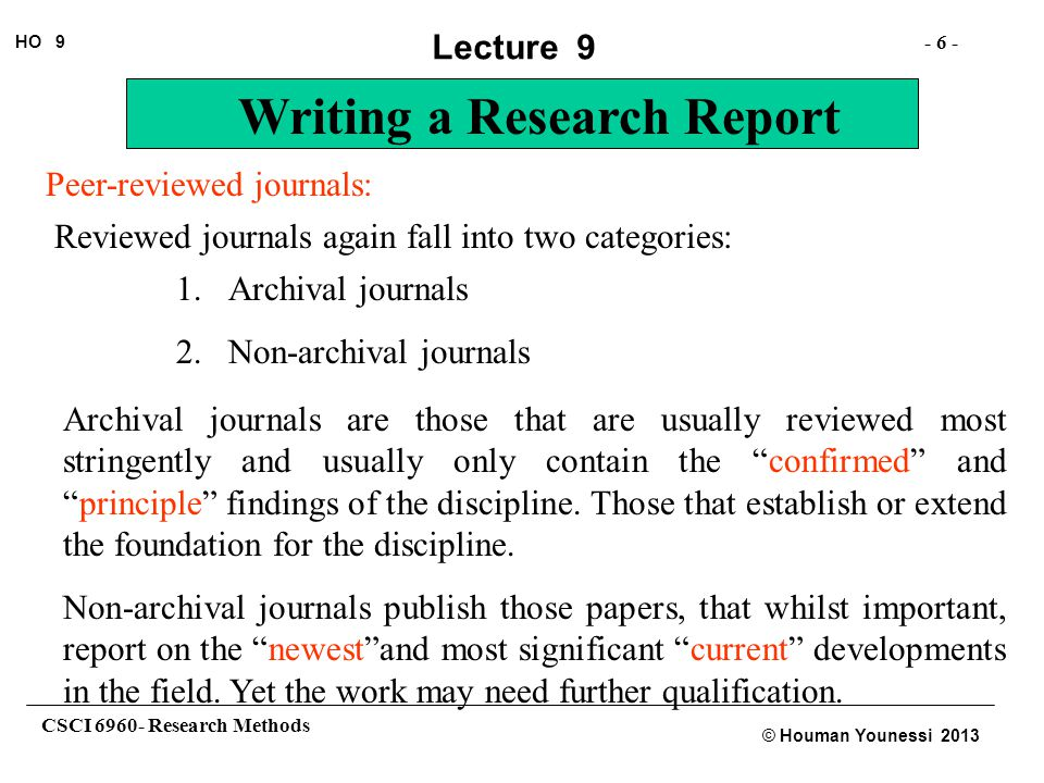 CSCI 6960- Research Methods - 37 - HO 9 © Houman Younessi 2013 Lecture 9 Writing a Research Report Authors' rights: The principle right of the author is the right of appeal if they disagree with the decision of a referee or reviewer.