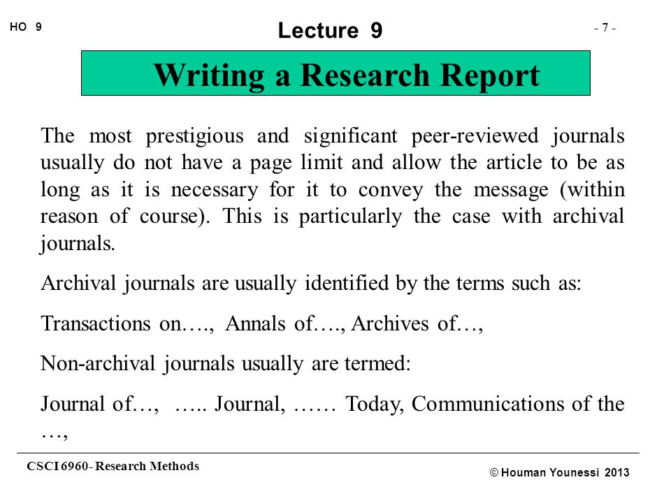 CSCI 6960- Research Methods - 38 - HO 9 © Houman Younessi 2013 Lecture 9 Writing a Research Report Publishers' responsibilities: It is the responsibility of the publisher to: Adequately distribute the material to be published Handle all the copyright permission requests and legal issues of breach of copyright.