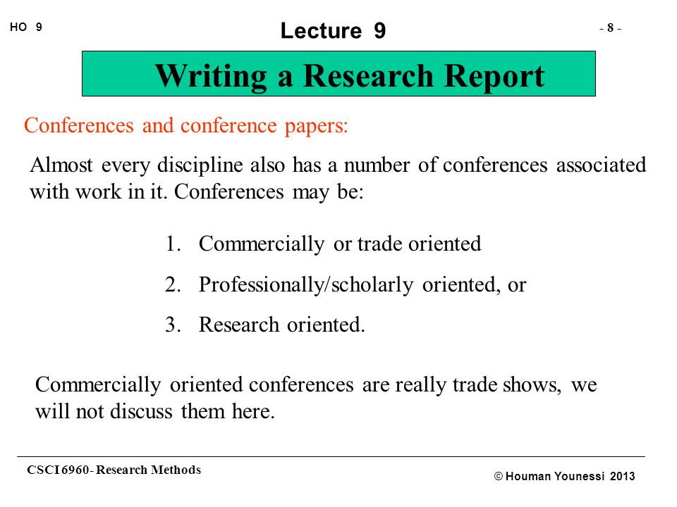 CSCI 6960- Research Methods - 8 - HO 9 © Houman Younessi 2013 Lecture 9 Writing a Research Report Conferences and conference papers: Almost every disc
