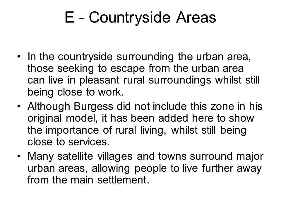 E - Countryside Areas In the countryside surrounding the urban area, those seeking to escape from the urban area can live in pleasant rural surroundings whilst still being close to work.