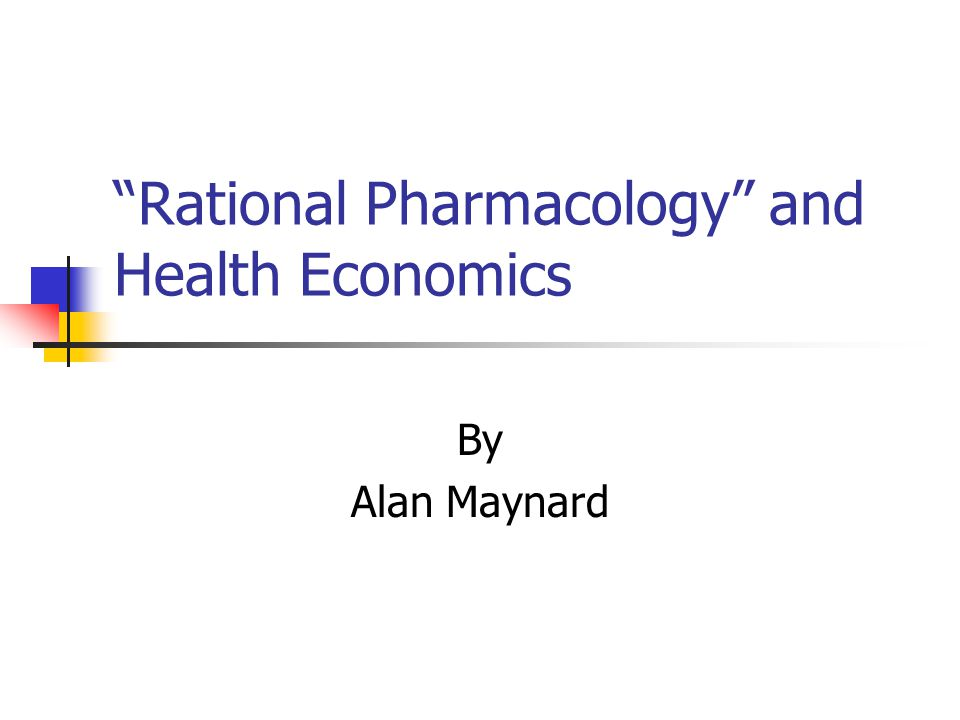 Rational Pharmacology and Health Economics By Alan Maynard