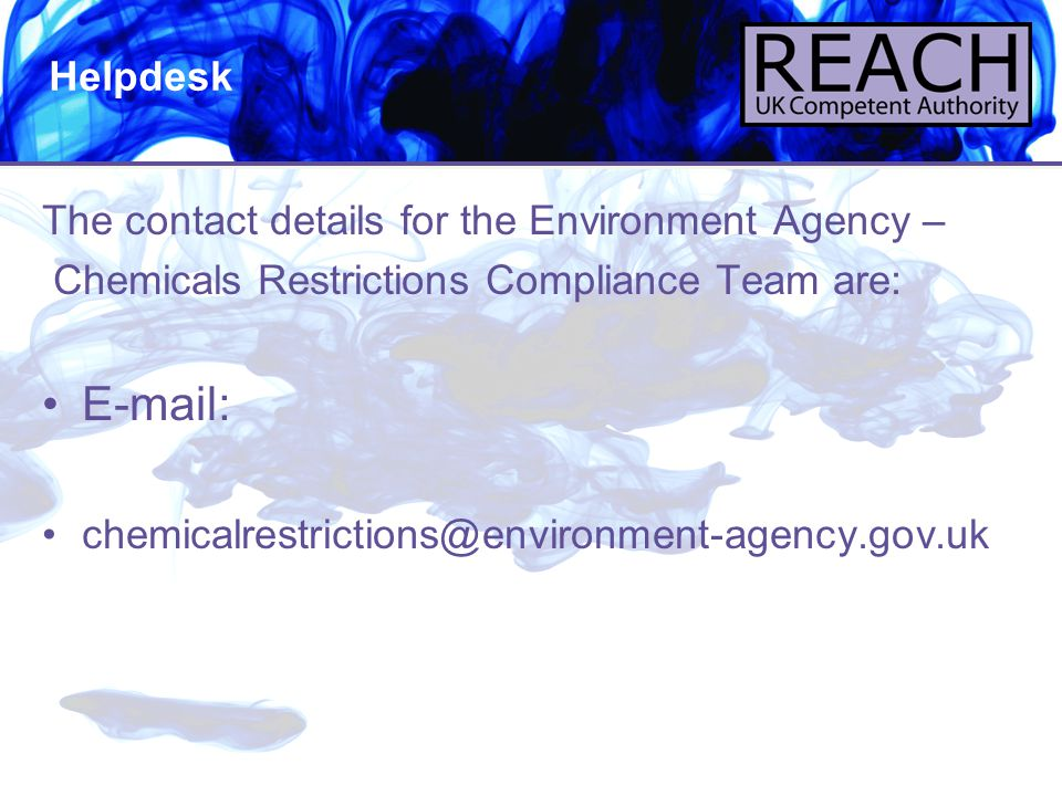 15 The contact details for the Environment Agency – Chemicals Restrictions Compliance Team are: E-mail: chemicalrestrictions@environment-agency.gov.uk