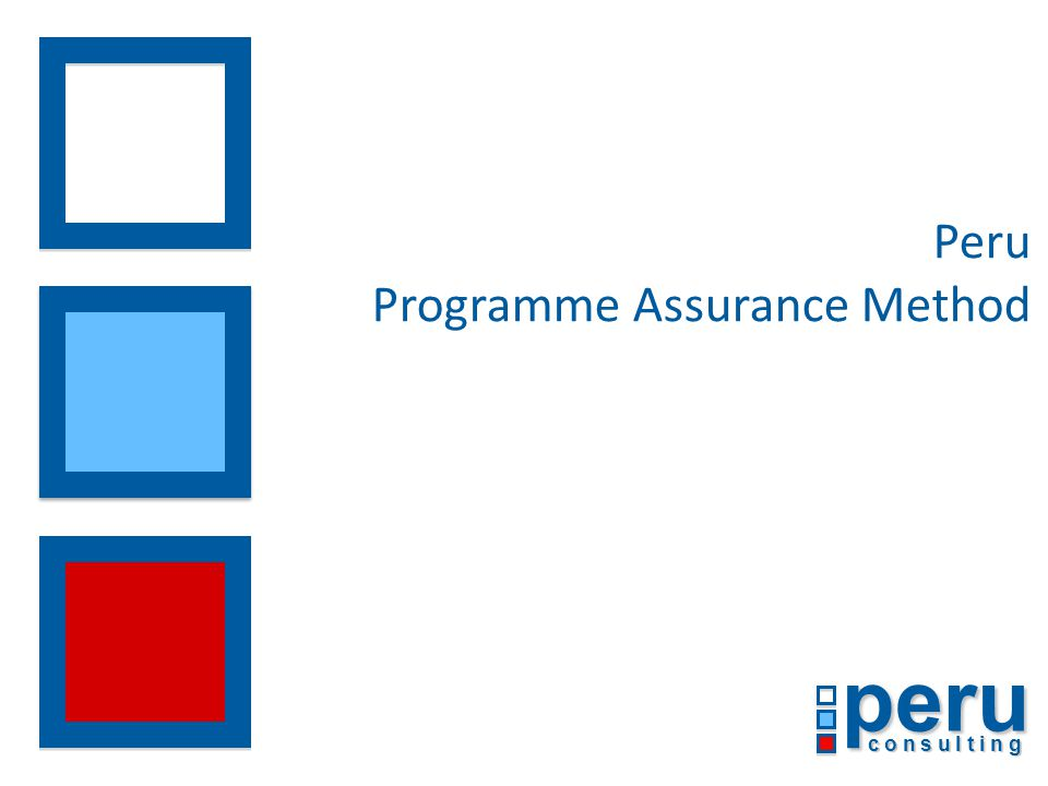 © Peru Consulting 2014 Our Programme Assurance method provides clear focus Slide 1 Business Objectives Cost/Time/ Quality Sourcing / Suppliers Technology Process People Relation- ships Programme Assurance