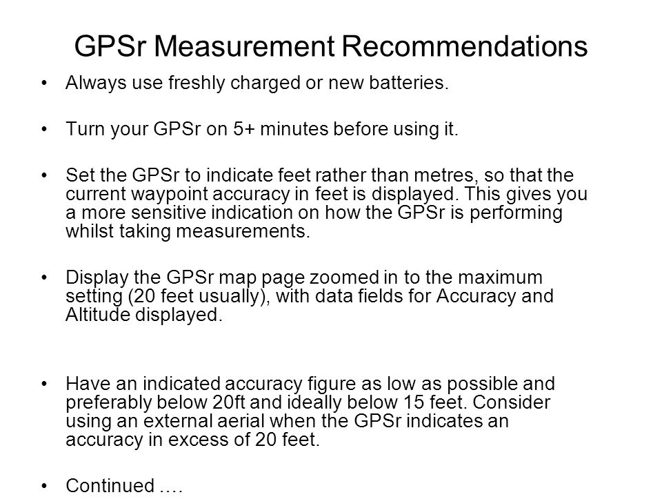 GPSr Measurement Recommendations Always use freshly charged or new batteries.