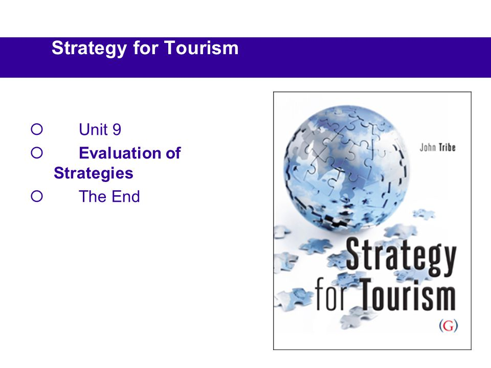 Strategy for Tourism  Unit 9  Evaluation of Strategies  The End