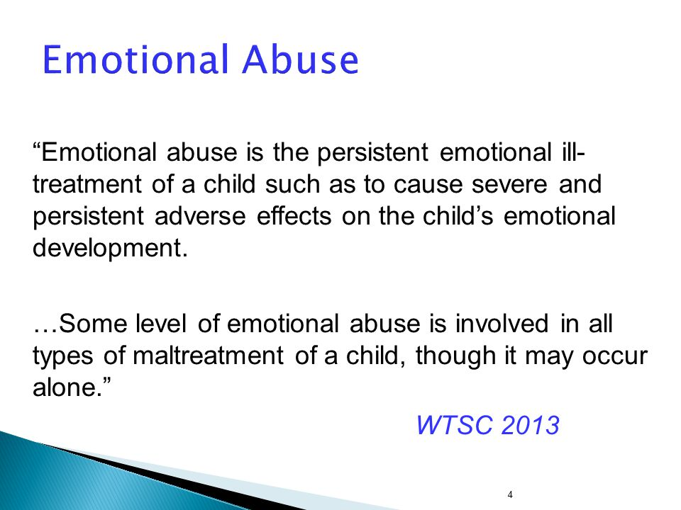 """4 Emotional Abuse """"Emotional abuse is the persistent emotional ill- treatment of a child such as to cause severe and persistent adverse effects on the"""