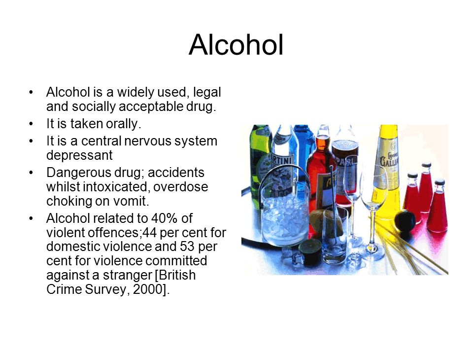 Alcohol Alcohol is a widely used, legal and socially acceptable drug.