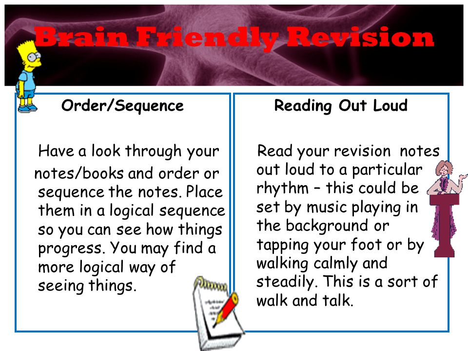 Brain Friendly Revision Order/Sequence Have a look through your notes/books and order or sequence the notes.