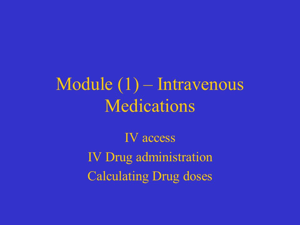 Learning Outcomes By the end of this module: (1) You should have practiced Inserting an intravenous cannula Drawing up and administering an intravenous medication (2) You should be able to calculate doses to be administered, infusion rates and mass by volume (1:X,000) and mass by percentage volume (X% solutions).