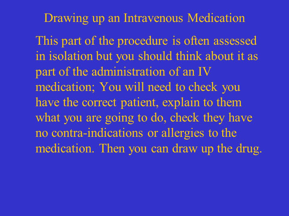 Drawing up an Intravenous Medication Check You have the correct patient and drug chart.