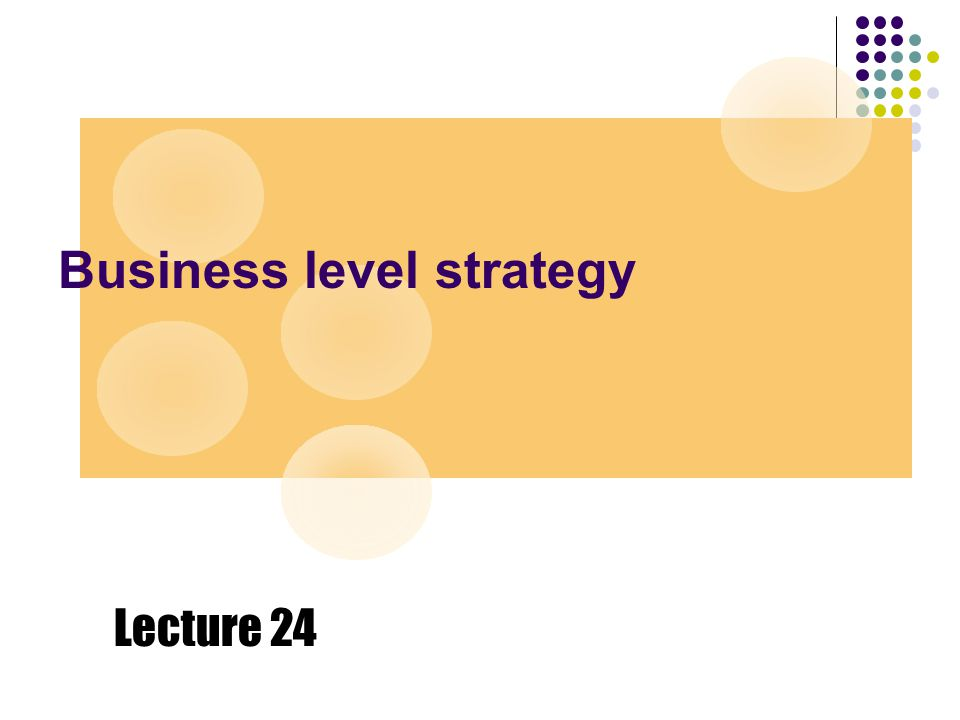 Business level strategy Lecture 24