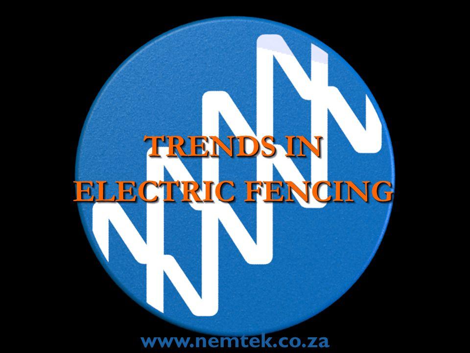 TRENDS IN ELECTRIC FENCING TRENDS IN ELECTRIC FENCING www.nemtek.co.za