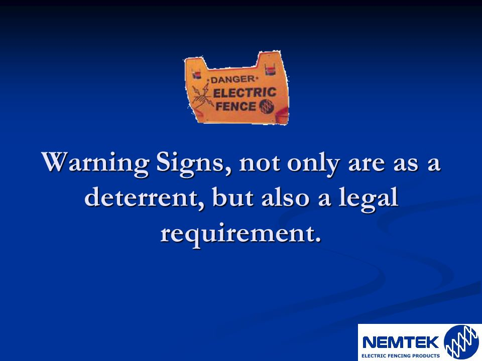 Warning Signs, not only are as a deterrent, but also a legal requirement.