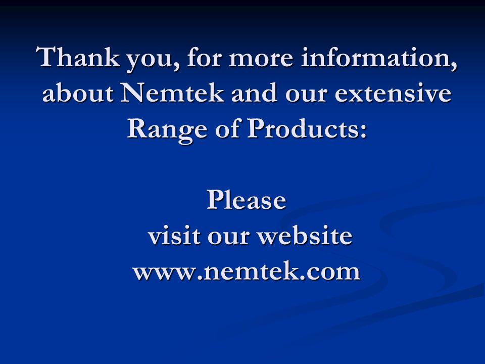 Thank you, for more information, about Nemtek and our extensive Range of Products: Please visit our website www.nemtek.com