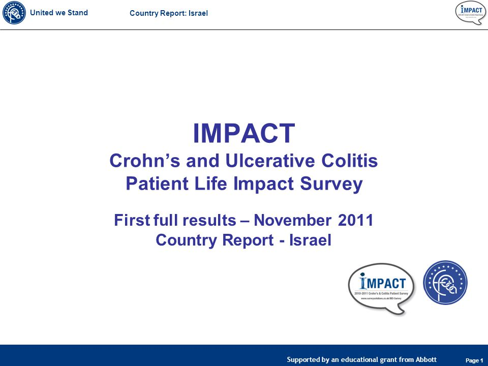 United we Stand Page 1 Supported by an educational grant from Abbott Country Report: Israel IMPACT Crohn's and Ulcerative Colitis Patient Life Impact Survey First full results – November 2011 Country Report - Israel